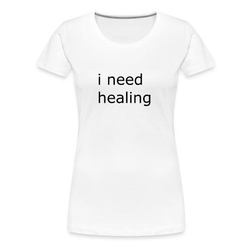 i need healing - Frauen Premium T-Shirt