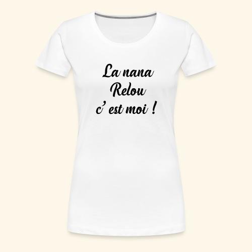 la nana relou - T-shirt Premium Femme