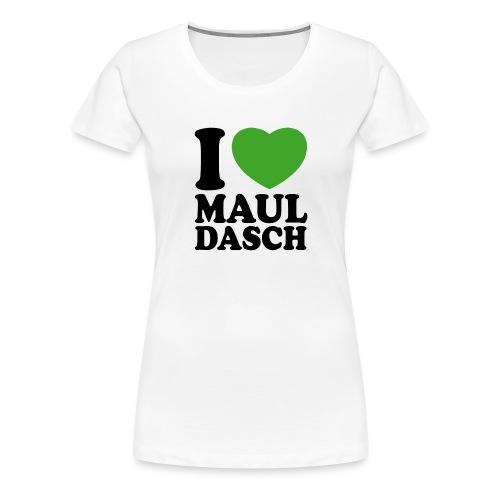 I LOVE MAULDASCH - Frauen Premium T-Shirt