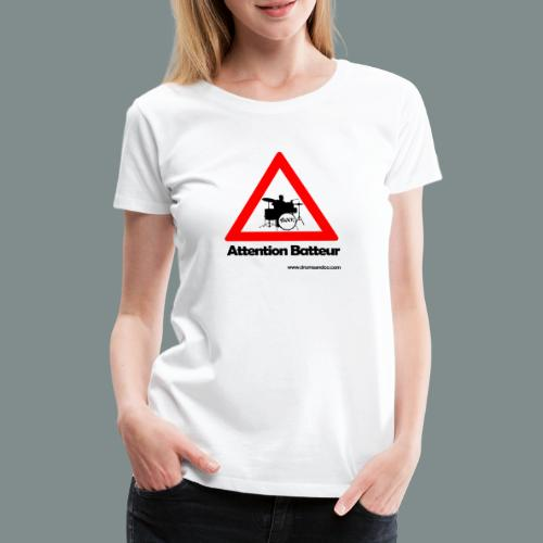Attention batteur - cadeau batterie humour - T-shirt Premium Femme
