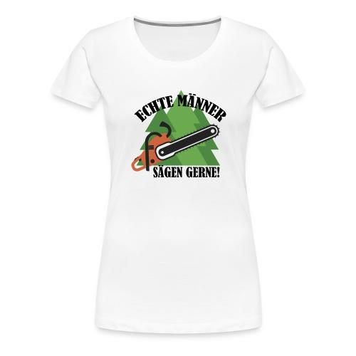 Echte Männer sägen gerne - Frauen Premium T-Shirt