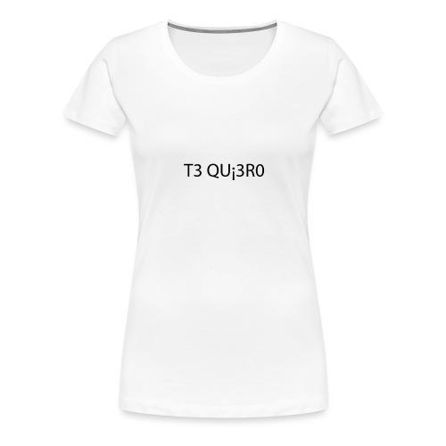 Te Quiero - T-shirt Premium Femme