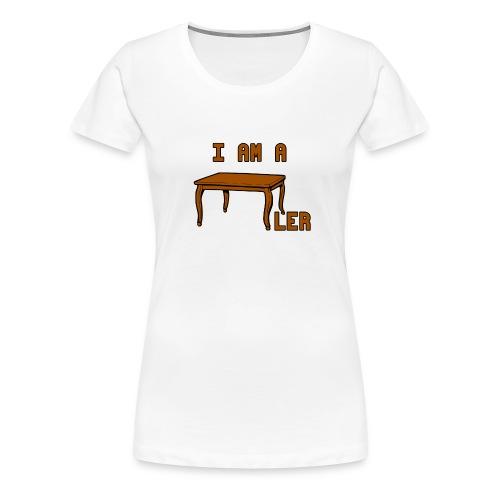 i am a Tischler - Frauen Premium T-Shirt