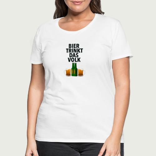 Bier Trinkt Das Volk - Frauen Premium T-Shirt