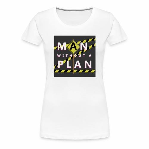 Man without a plan - Frauen Premium T-Shirt
