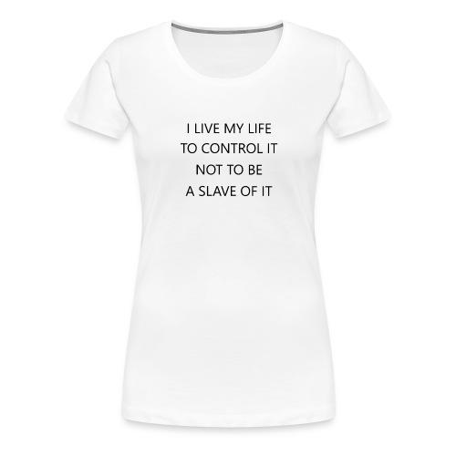 Life control - Frauen Premium T-Shirt
