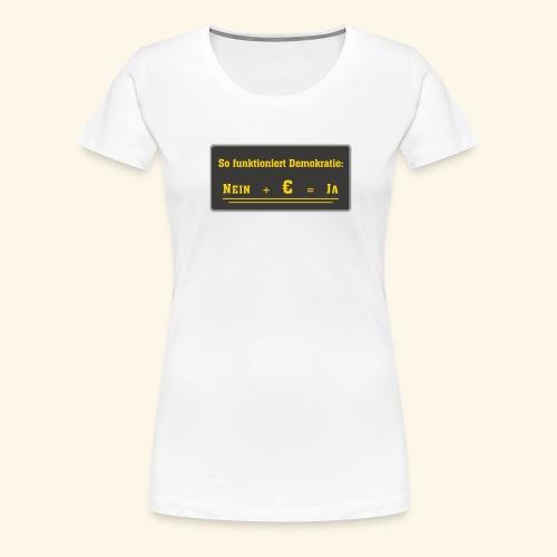 So funktioniert Demokratie - Frauen Premium T-Shirt