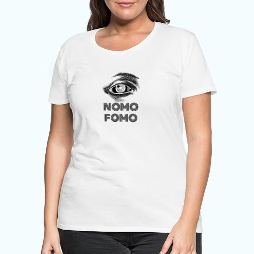 NOMO FOMO - Women's Premium T-Shirt