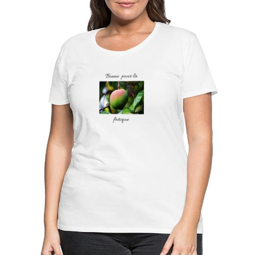 La mangue anti -fatigue - T-shirt Premium Femme