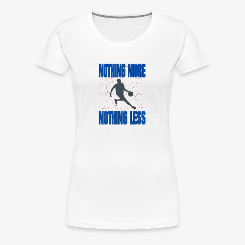 nothing more nothing less #Basketball - Frauen Premium T-Shirt