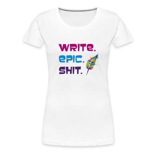 Write.Epic.Shit by www.Schreiben-im-Flow.de - Frauen Premium T-Shirt