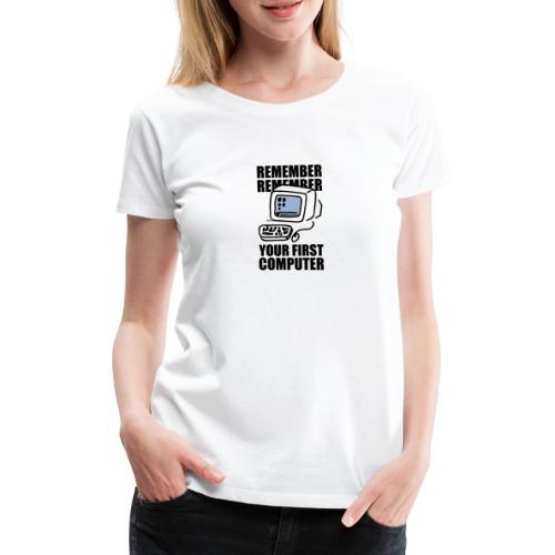 Erinnern Sie sich an Ihren ersten Computer - Frauen Premium T-Shirt