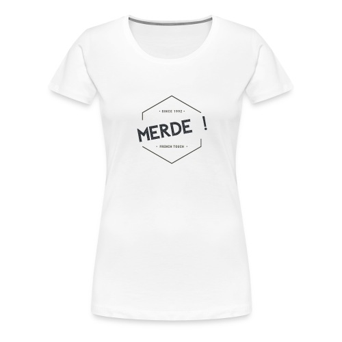 MERDE French touch Since 1992 - T-shirt Premium Femme