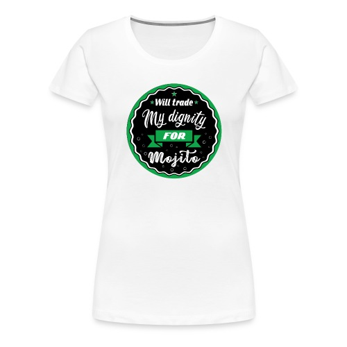 Trade my dignity for mojitos - Women's Premium T-Shirt