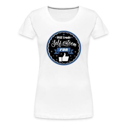 Trade self-esteem for likes - Women's Premium T-Shirt
