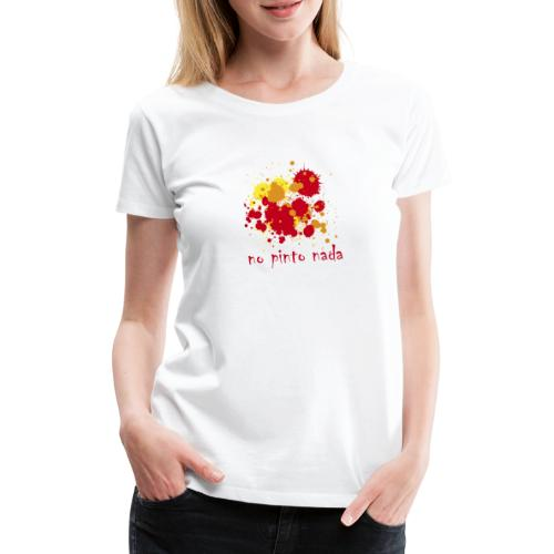No pinto nada - Camiseta premium mujer