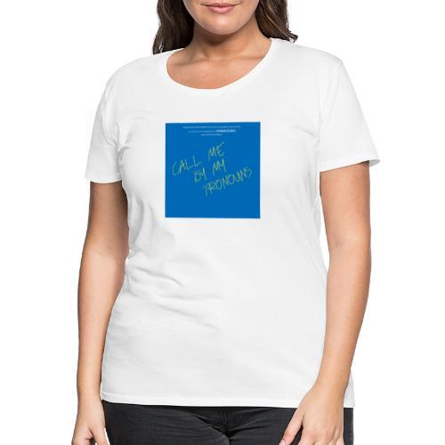 Call me by my pronouns - Frauen Premium T-Shirt