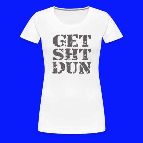 Get Shit Done - Women's Premium T-Shirt