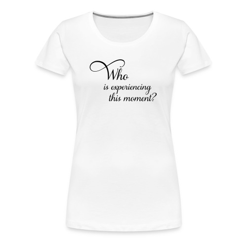 who_is_experiencing - Frauen Premium T-Shirt