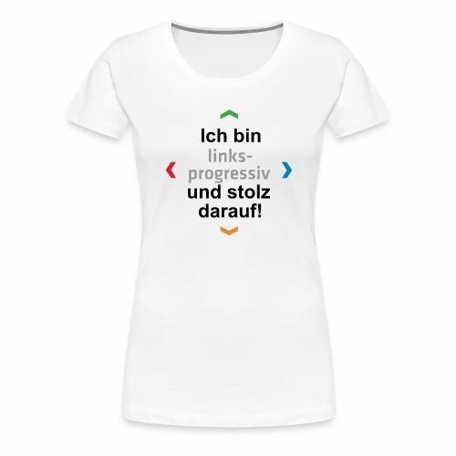 Slogan Ich bin links-progressiv und stolz darauf - Frauen Premium T-Shirt