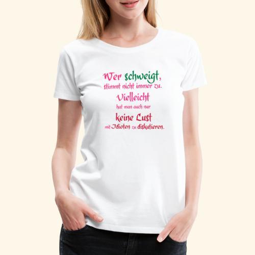 Wer Schweigt - Frauen Premium T-Shirt
