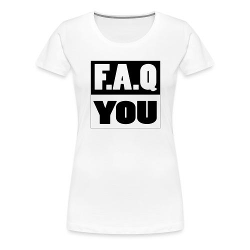 F.A.Q.You - Frauen Premium T-Shirt