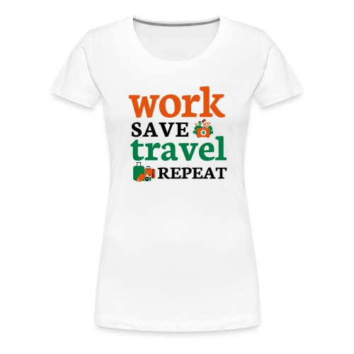 Work - Save - Travel - Repeat - Vrouwen Premium T-shirt