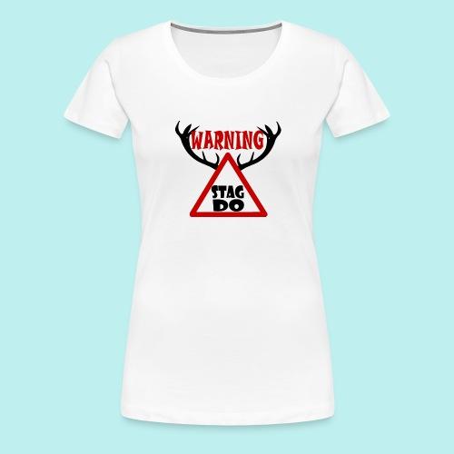 Warning Stag Do - Women's Premium T-Shirt