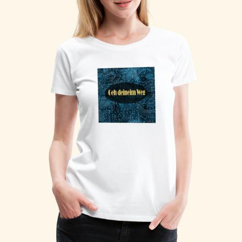 geh deinem Weg - Frauen Premium T-Shirt