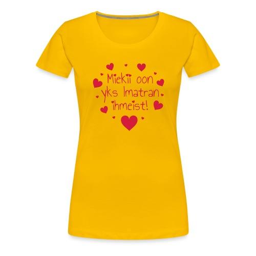 Miekii oon yks Imatran ihmeist! Naisten paita - Naisten premium t-paita