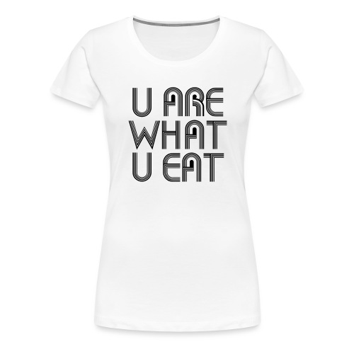 U Are What U Eat - Women's Premium T-Shirt