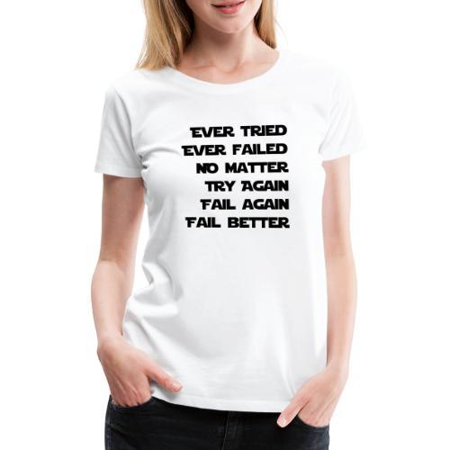 EVER TRIED, EVER FAILED - Frauen Premium T-Shirt