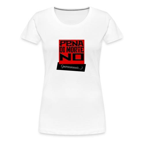 Pena di morte no - però... - Women's Premium T-Shirt