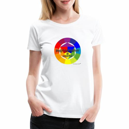 Photography is colorful - Frauen Premium T-Shirt