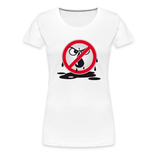 Erdöl - Nein danke! - Frauen Premium T-Shirt