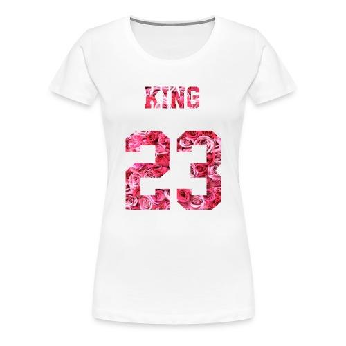 KING 23 PINK ROSES.png - Frauen Premium T-Shirt