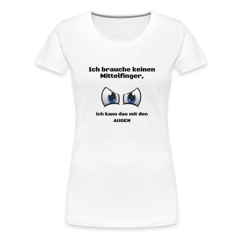 Ich brauche keinen Mittelfinger schwarz - Frauen Premium T-Shirt