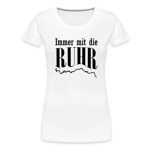 Immer mit die Ruhr - Frauen Premium T-Shirt