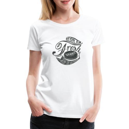 Fresh start - Frauen Premium T-Shirt