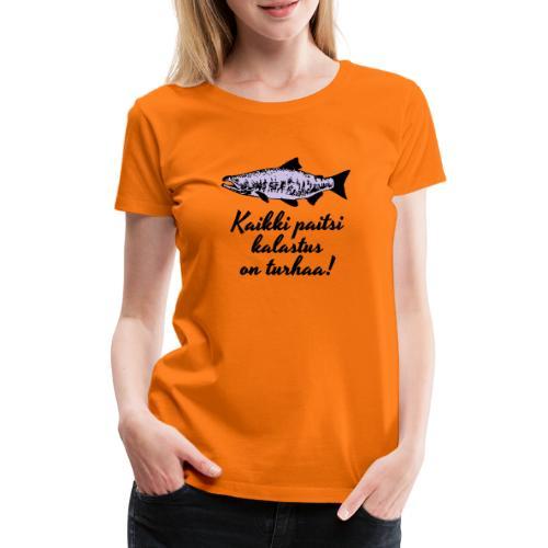 Kaikki paitsi kalastus on turhaa kaksi väriä - Naisten premium t-paita