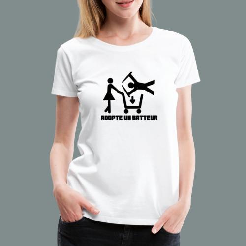Adopte un batteur - idee cadeau batterie - T-shirt Premium Femme