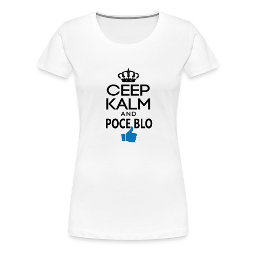 Keep calm and POCE BLO - T-shirt Premium Femme