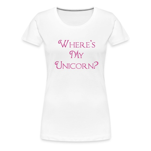 Where's My Unicorn - Women's Premium T-Shirt