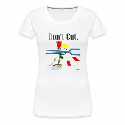 don´t cut - Frauen Premium T-Shirt