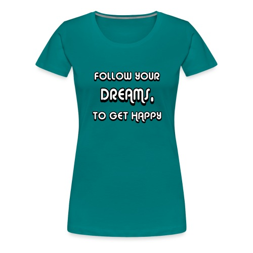 Follow Your Dreams Happiness - Frauen Premium T-Shirt