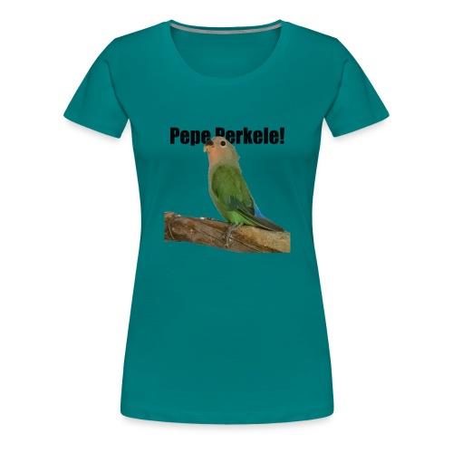 Jusun papukaija pepe, joka on ihan vitun ärsyttävä - Naisten premium t-paita