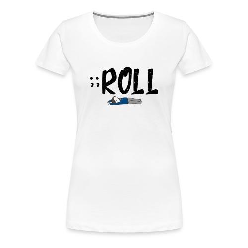 ;;ROLL - Vrouwen Premium T-shirt