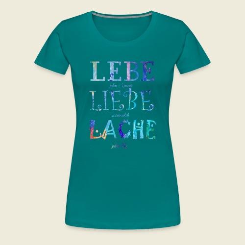 Lebe Liebe Lache bunt - Frauen Premium T-Shirt