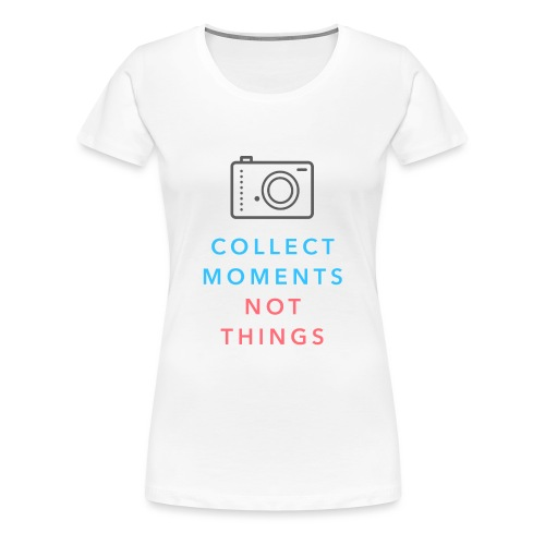 Collect Moments Not Things - Frauen Premium T-Shirt