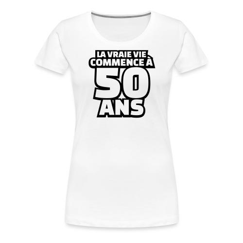 la vraie vie commence à 50 ans - T-shirt Premium Femme